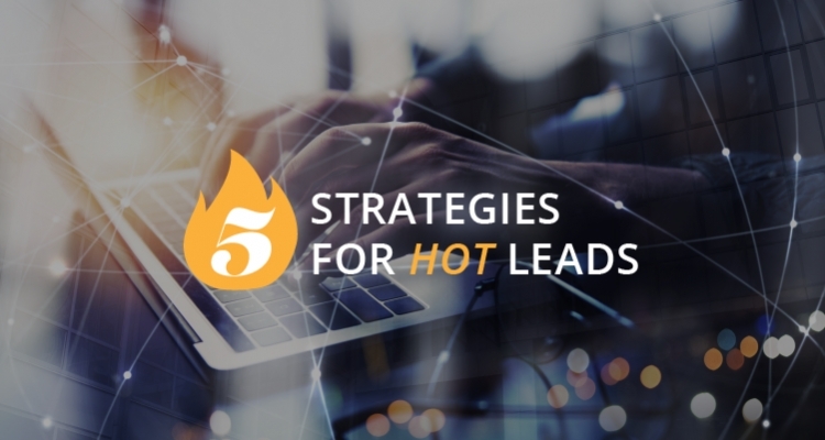 5 Strategies to Develop Hot Leads